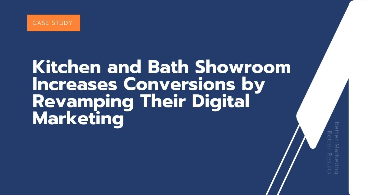 Kitchen and Bath Showroom Increases Conversions by Revamping Their Digital Marke