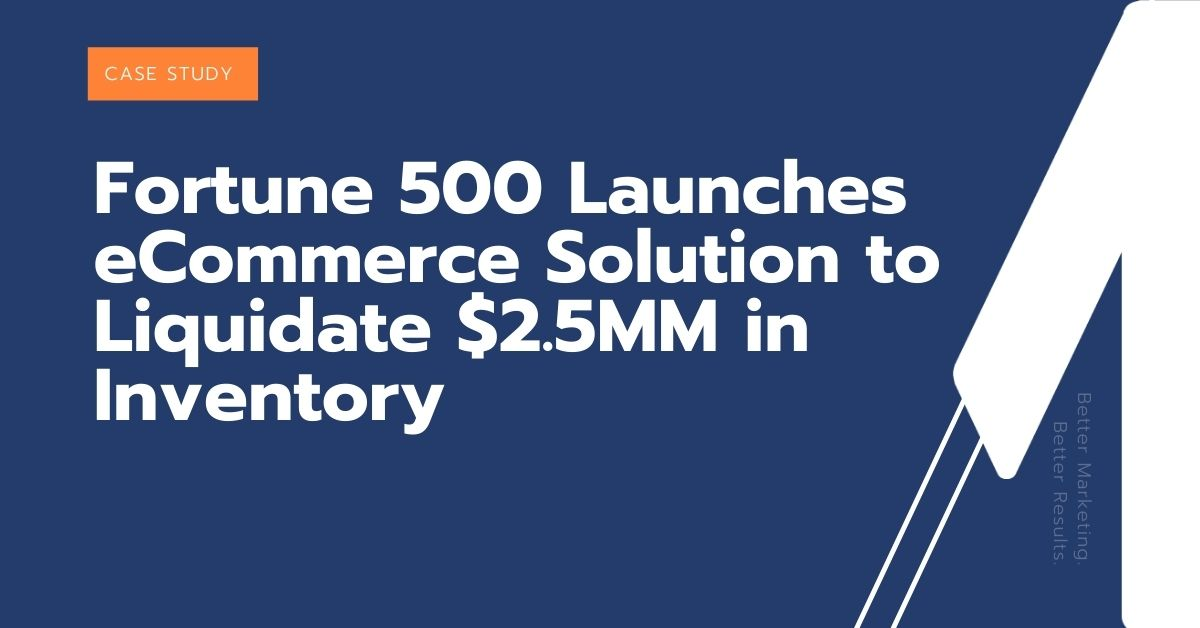 Fortune 500 Launches eCommerce Solution to Liquidate $2.5MM in Inventory